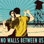 """Pablo Muñoz No Walls Between Us, 2014 9x11"""" and 11x14"""" posters Unframed, 20 available (3rd edition) 10.5"""" x 12"""" $40"""